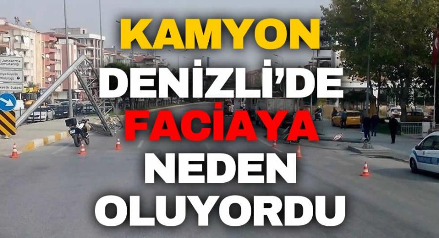 KAMYON DENİZLİ'DE FACİAYA NEDEN OLUYORDU - OBJEKTİF DENİZLİ HABER