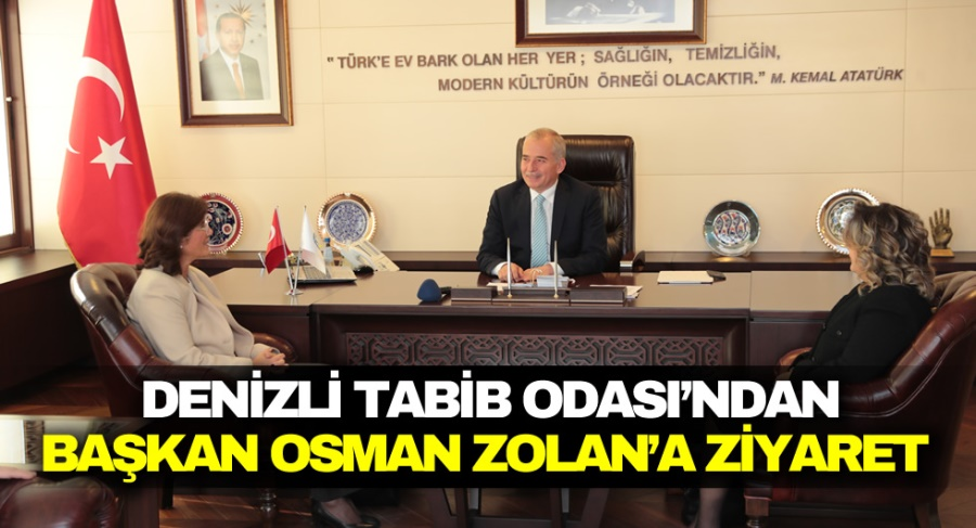 DENİZLİ TABİB ODASI'NDAN BAŞKAN OSMAN ZOLAN'A ZİYARET