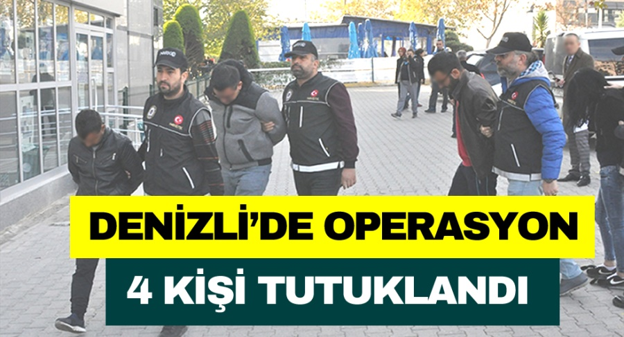 DENİZLİ'DE OPERASYON 4 KİŞİ TUTUKLANDI - OBJEKTİF DENİZLİ HABER