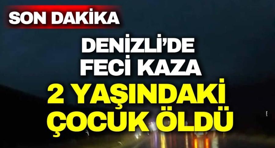 DENİZLİ'DE FECİ KAZADA 2 YAŞINDAKİ ÇOCUK ÖLDÜ - OBJEKTİF DENİZLİ HABER