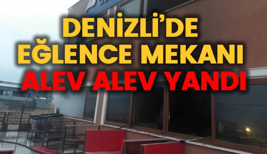 DENİZLİ'DE EĞLENCE MEKANI ALEV ALEV YANDI - OBJEKTİF DENİZLİ HABER