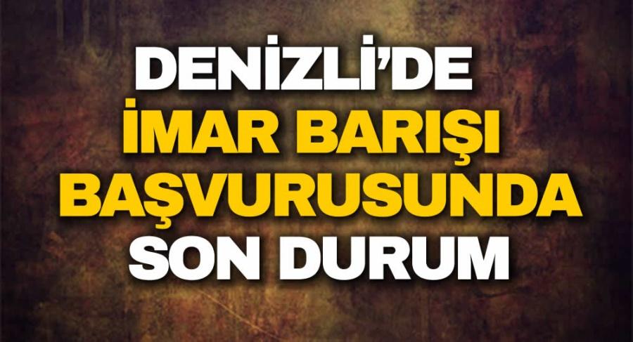DENİZLİ'DE İMAR BARIŞI BAŞVURUSUNDA SON DURUM - OBJEKTİF DENİZLİ HABER