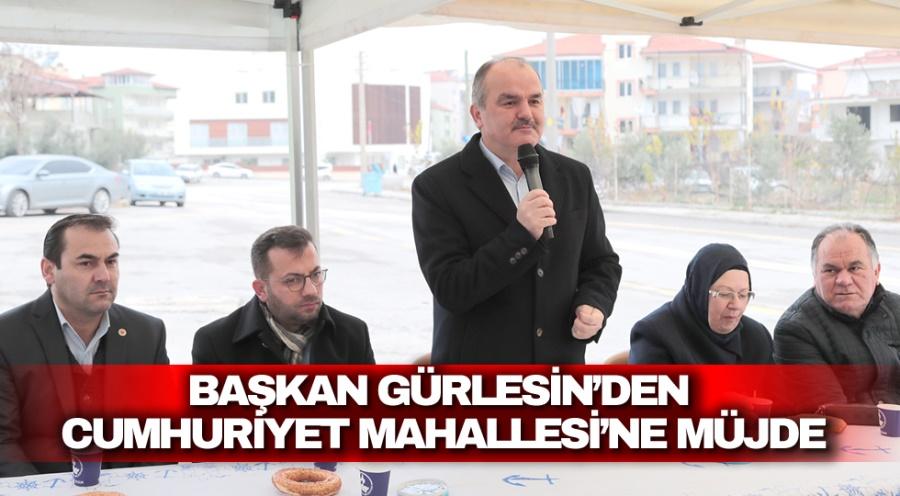 BAŞKAN GÜRLESİN'DEN CUMHURİYET MAHALLESİ'NE MÜJDE
