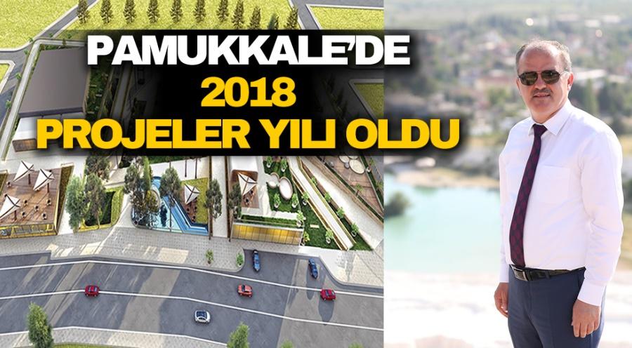 PAMUKKALE'DE 2018 PROJELER YILI OLDU