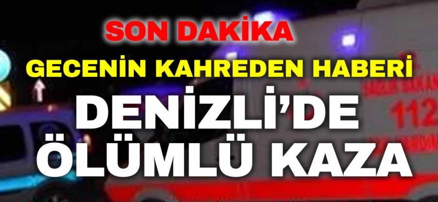 DENİZLİ'DE ÖLÜMLÜ KAZA - OBJEKTİF DENİZLİ HABER