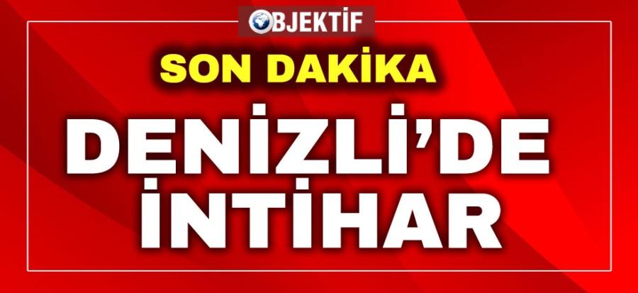 DENİZLİ'DE İNTİHAR - OBJEKTİF DENİZLİ HABER