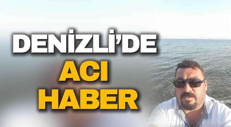 DENİZLİ'DE ACI HABER