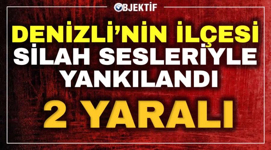 DENİZLİ'NİN İLÇESİ SİLAH SESLERİYLE YANKILANDI