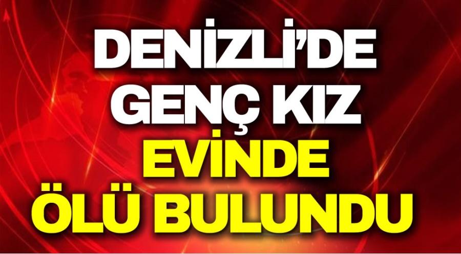DENİZLİ'DE  GENÇ  KIZ EVİNDE  ÖLÜ BULUNDU