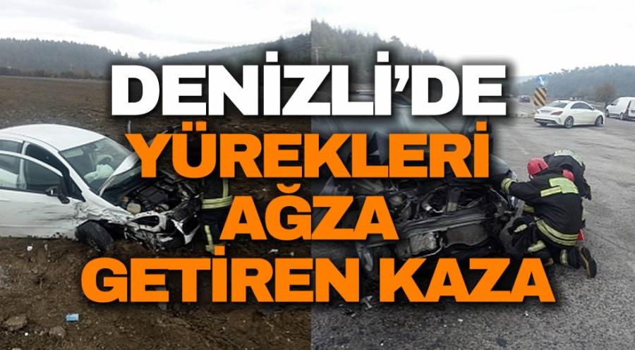 DENİZLİ'DE YÜREKLERİ AĞZA GETİREN KAZA