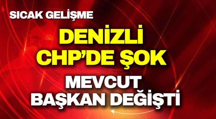 DENİZLİ  CHP'DE ŞOK