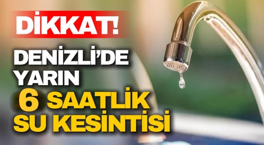 DENİZLİ'DE 6 SAATLİK SU KESİNTİSİ