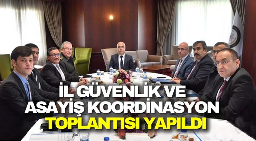 İL GÜVENLİK VE ASAYİŞ KOORDİNASYON  TOPLANTISI YAPILDI