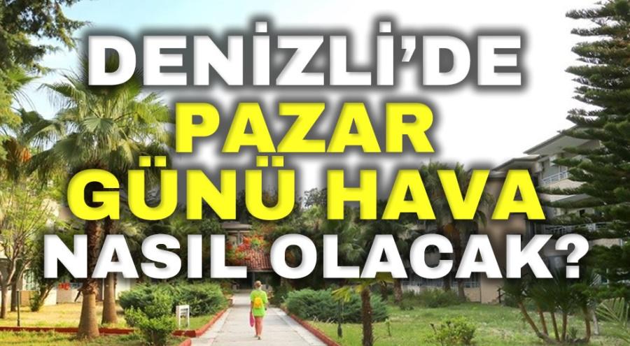 DENİZLİ'DE PAZAR GÜNÜ HAVA NASIL OLACAK? - OBJEKTİF DENİZLİ HABER