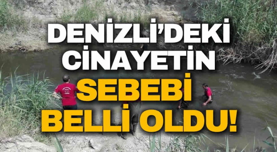 DENİZLİ'DEKİ CİNAYETİN SEBEBİ BELLİ OLDU! - OBJEKTİF DENİZLİ HABER