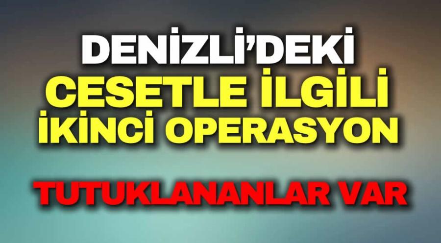 DENİZLİ'DEKİ CESETLE İLGİLİ İKİNCİ OPERASYON - OBJEKTİF DENİZLİ HABER
