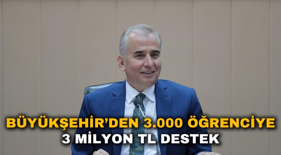 BÜYÜKŞEHİR'DEN 3.000 ÖĞRENCİYE 3 MİLYON TL DESTEK