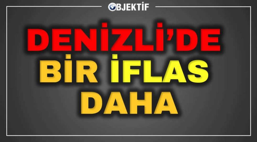 DENİZLİ'DE BİR İFLAS DAHA