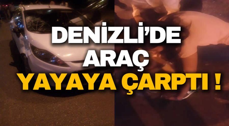 DENİZLİ'DE ARAÇ YAYAYA ÇARPTI !