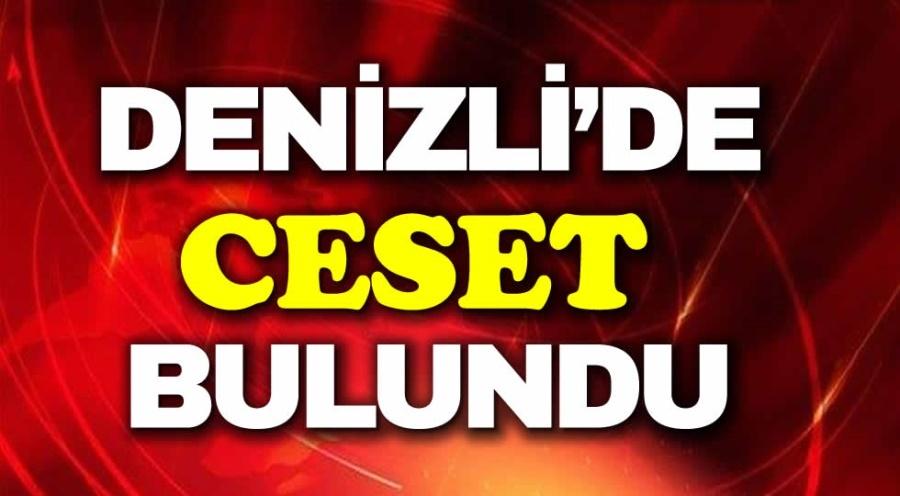 DENİZLİ'DE CESET BULUNDU