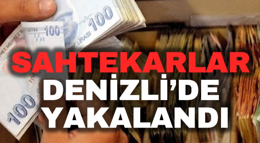 SAHTEKARLAR DENİZLİ'DE YAKALANDI