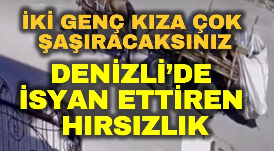 DENİZLİ'DE İSYAN ETTİREN HIRSIZLIK