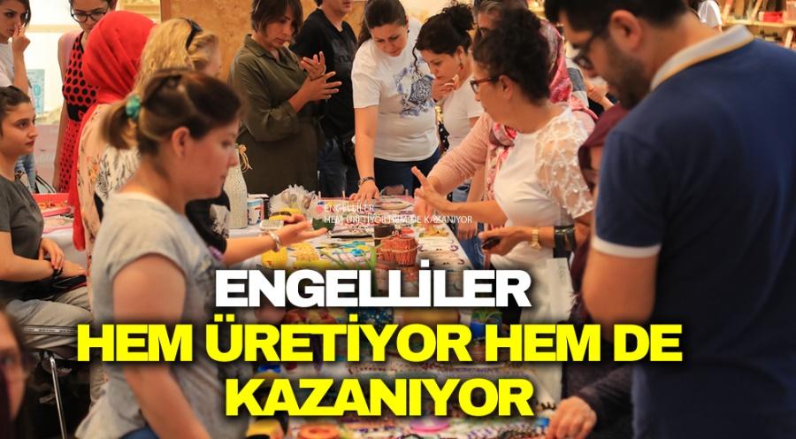 ENGELLİLER  HEM ÜRETİYOR HEM DE KAZANIYOR