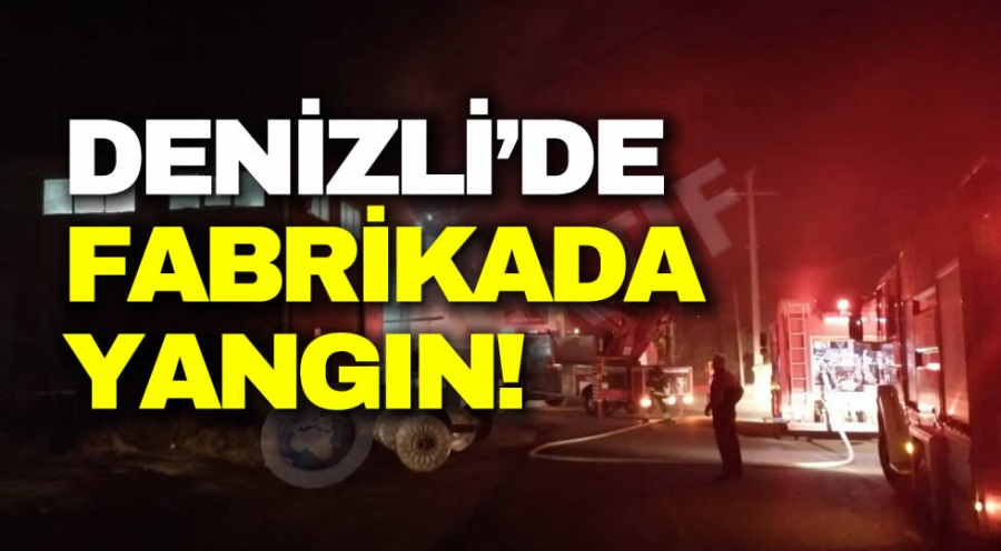 DENİZLİ'DE FABRİKADA YANGIN! - OBJEKTİF DENİZLİ HABER