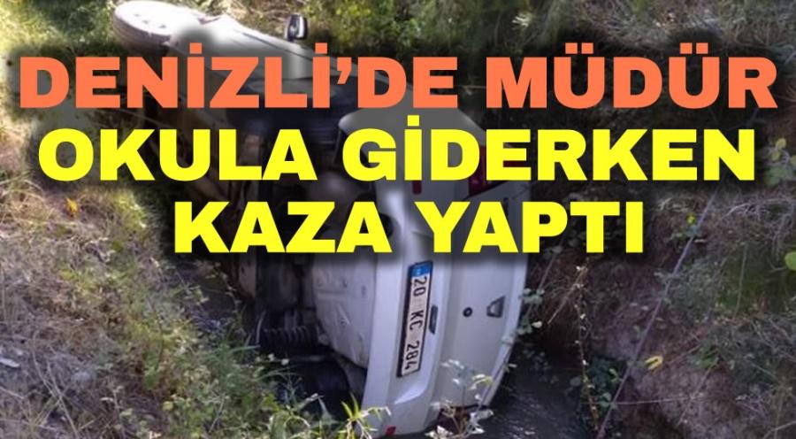DENİZLİ'DE MÜDÜR OKULA GİDERKEN KAZA YAPTI