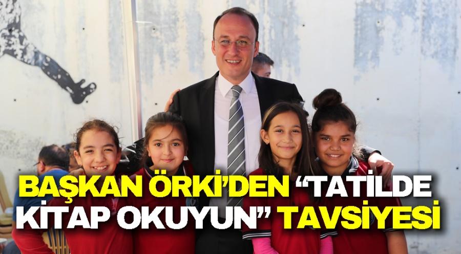"""BAŞKAN ÖRKİ'DEN""""TATİLDE KİTAP OKUYUN"""" TAVSİYESİ"""