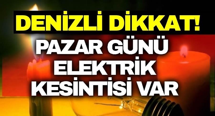 DENİZLİ'DE PAZAR GÜNÜ ELEKTRİK KESİNTİSİ VAR
