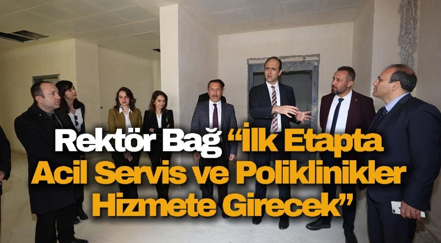 """Rektör Bağ: """"İlk Etapta Acil Servis ve Poliklinikler Hizmete Girecek"""""""