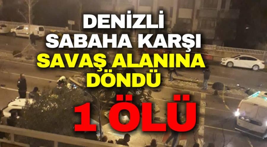 DENİZLİ SABAHA KARŞI SAVAŞ ALANINA DÖNDÜ
