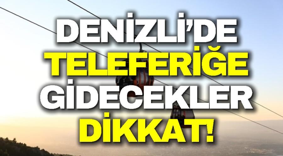 DENİZLİ'DE TELEFERİĞE GİDECEKLER DİKKAT!