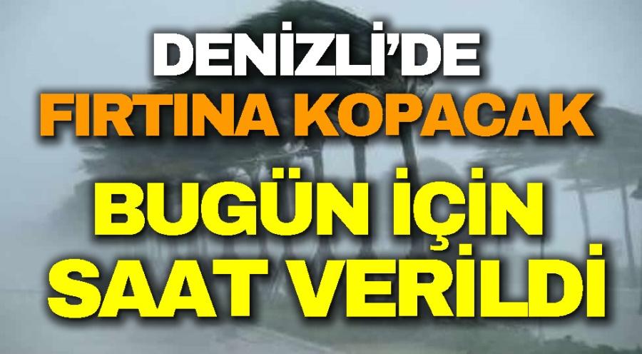 DENİZLİ'DE FIRTINA KOPACAK