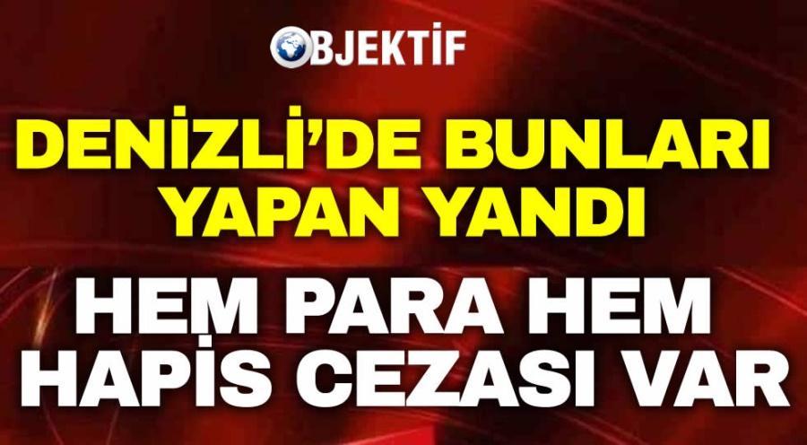 DENİZLİ'DE BUNLARI YAPAN YANDI - OBJEKTİF DENİZLİ HABER