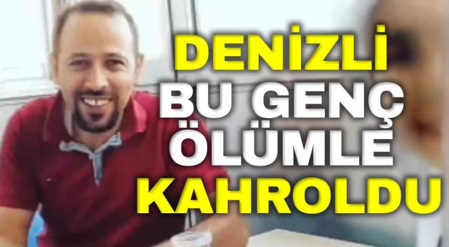 DENİZLİ BU GENÇ ÖLÜMLE KAHROLDU - OBJEKTİF DENİZLİ HABER