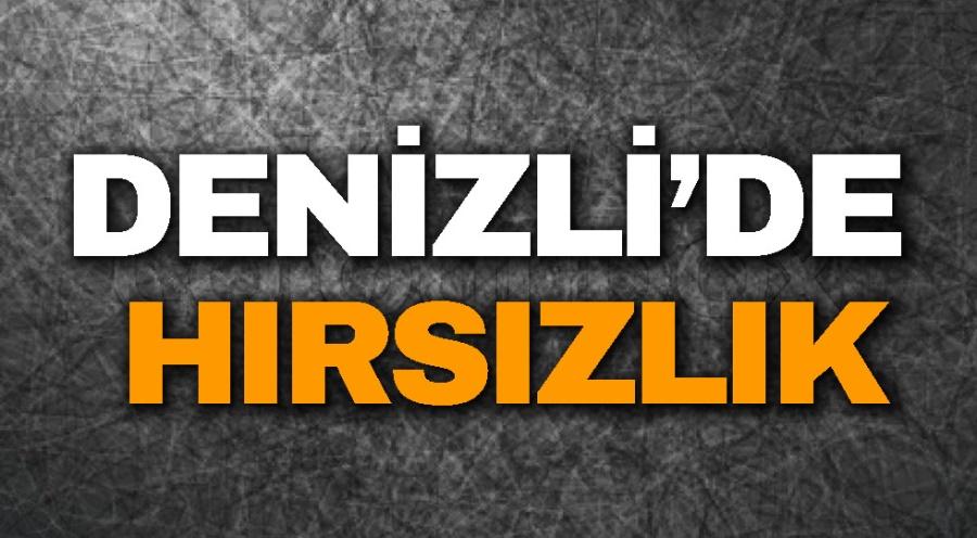 DENİZLİ'DE HIRSIZLIK - OBJEKTİF DENİZLİ HABER