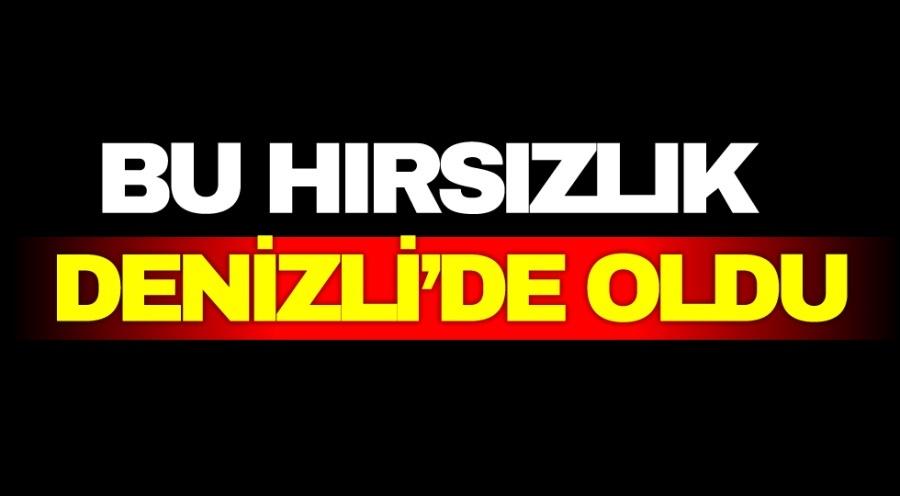 BU HIRSIZLIK DENİZLİ'DE OLDU - OBJEKTİF DENİZLİ HABER