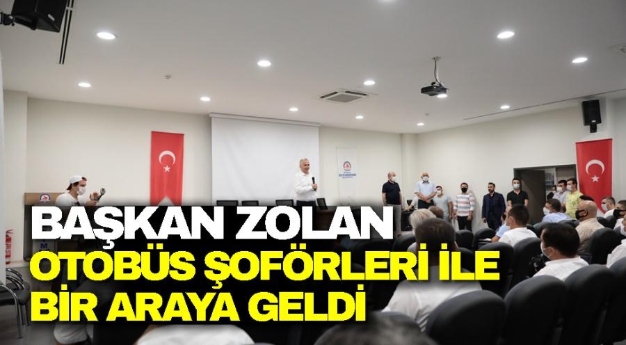 BAŞKAN ZOLAN, OTOBÜS ŞOFÖRLERİ İLE BİR ARAYA GELDİ