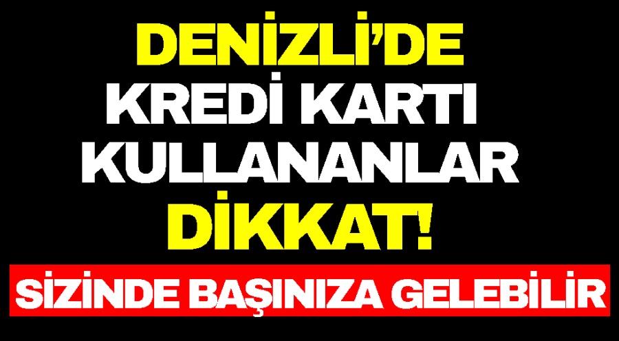 DENİZLİ'DE KREDİ KARTI KULLANANLAR DİKKAT!