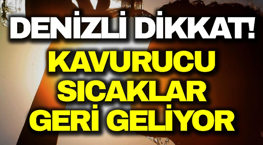 KAVURUCU SICAKLAR GERİ GELİYOR - OBJEKTİF DENİZLİ HABER