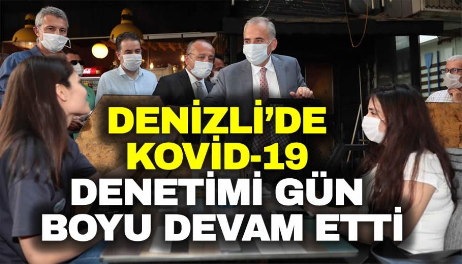 DENİZLİ'DE KOVİD-19 DENETİMİ GÜN BOYU DEVAM ETTİ