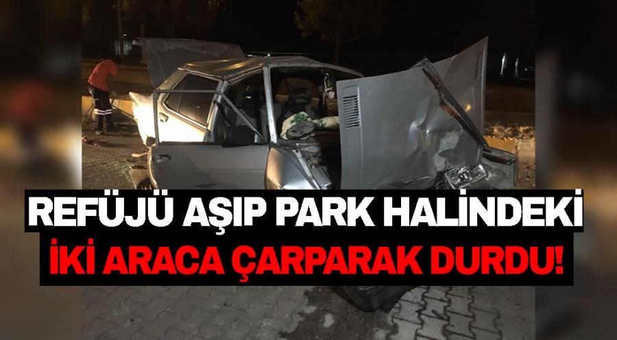 REFÜJÜ AŞIP PARK HALİNDEKİ İKİ ARACA ÇARPARAK DURDU! - OBJEKTİF DENİZLİ HABER