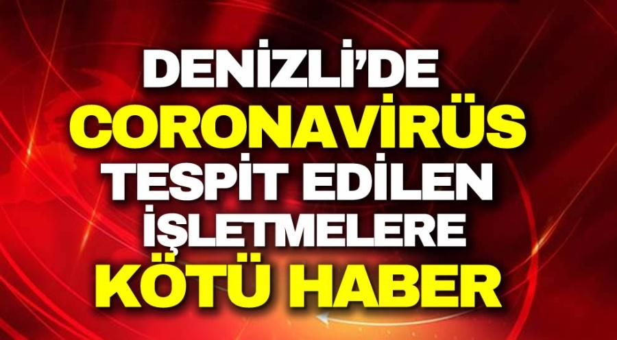 DENİZLİ'DE  CORONAVİRÜS  TESPİT EDİLEN   İŞLETMELERE KÖTÜ HABER - OBJEKTİF DENİZLİ HABER